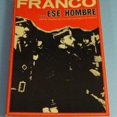 Libros de segunda mano: FRANCO... ESE HOMBRE. JOSÉ Mª SÁNCHEZ SILVA / JOSÉ L. SÁENZ DE HEREDIA. Lote 187187156