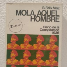 Libros de segunda mano: MOLA , AQUEL HOMBRE - B. FÉLIX MAIZ. Lote 187210776