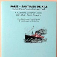 Libros de segunda mano: JORDANA, GUANXÉ, OLIVER, BENGUEREL - PARIS - SANTIAGO DE XILE. QUATRE VISIONS D'UN MATEIX VIATGE - B. Lote 187318953