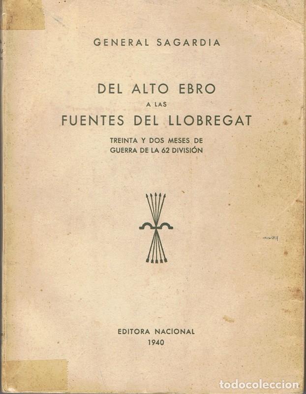 DEL ALTO EBRO A LAS FUENTES DEL LLOBREGAT GENERAL SAGARDIA (Libros de Segunda Mano - Historia - Guerra Civil Española)