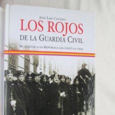 Libros de segunda mano: LOS ROJOS DE LA GUARDIA CIVIL - JOSÉ LUIS CERVERO - LA ESFERA DE LOS LIBROS 1ª EDICIÓN 2006. . Lote 187507572
