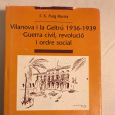 Libros de segunda mano: VILANOVA I LA GELTRÚ 1936-1939 GUERRA CIVIL, REVOLUCIÓ I ORDRE SOCIAL. Lote 187527520