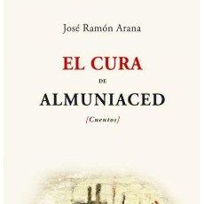 Libros de segunda mano: EL CURA DE ALMUNIACED. JOSÉ RAMÓN ARANA.- NUEVO. Lote 269175443