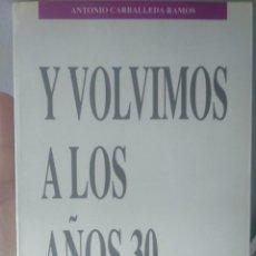 Libros de segunda mano: Y VOLVIMOS A LOS AÑOS 30 ANTONIO CARBALLEDA RAMOS. GARCÍA HISPAN 1990 FALANGE. Lote 189250723