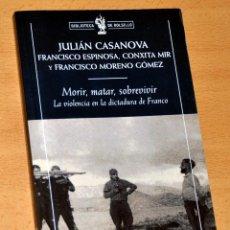 Libros de segunda mano: MORIR, MATAR, SOBREVIVIR, LA VIOLENCIA EN LA DICTADURA DE FRANCO - DE JULIÁN CASANOVA - CRÍTICA 2010. Lote 189325211
