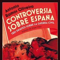Libros de segunda mano: CONTROVERSIA SOBRE ESPAÑA. TRES ENSAYOS SOBRE LA GUERRA CIVIL. ANTONIO RAMOS OLIVEIRA .-NUEVO. Lote 269175523
