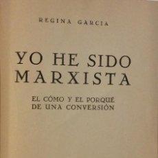 Libri di seconda mano: YO HE SIDO MARXISTA. REGINA GARCÍA. EDITORA NACIONAL. 1946. Lote 189702625