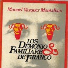 Libros de segunda mano: MANUEL VAZQUEZ MONTALBAN LOS DEMONIOS FAMILIARES DE FRANCO BARCELONA 1978. Lote 189758453