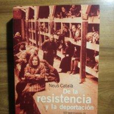 Libros de segunda mano: DE LA RESISTENCIA Y LA DEPORTACIÓN: 50 TESTIMONIOS DE MUJERES ESPAÑOLAS - CATALÁ, NEUS. Lote 190396252