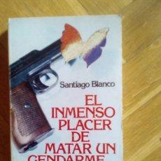 Libros de segunda mano: EL INMENSO PLACER DE MATAR A UN GENDARME. SANTIAGO BLANCO. Lote 190693388