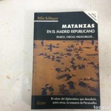 Libros de segunda mano: LIBRO GUERRA CIVIL MATANZAS EN EL MADRID REPUBLICANO PASEOS CHECAS PARACUELLOS FELIX SCHLAYER. Lote 191086078
