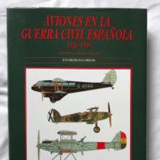 Libros de segunda mano: AVIONES EN LA GUERRA CIVIL ESPAÑOLA 1936-1939 - JUSTO MIRANDA; PAULA MERCADO. Lote 191110488