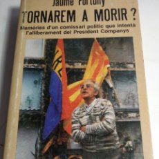 Libros de segunda mano: JAUME FORTUNY TORNAREM A MORIR PRESIDENT COMPANYS GENERALITAT DE CATALUNYA. Lote 191512367