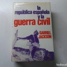 Libros de segunda mano: LA REPUBLICA ESPAÑOLA Y LA GUERRA CIVIL,GABRIEL JACKSON. Lote 221645673