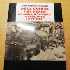 Libros de segunda mano: DE LA GUERRA I DE L'EXILI. MALLORCA, MONTSERRAT, FRANÇA, MÈXIC (1936 - 1975) JOSEP MASSOT I MUNTANER. Lote 193030208