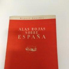 Libros de segunda mano: ALAS ROJAS SOBRE ESPAÑA / 1956 MIGUEL SANCHIS. Lote 193285641