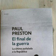 Libros de segunda mano: EL FINAL DE LA GUERRA. LA ÚLTIMA PUÑALADA A LA REPÚBLICA - PAUL PRESTON.. Lote 193334098