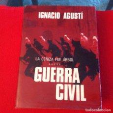 Libros de segunda mano: GUERRA CIVIL, LA CENIZA FUE ÁRBOL, DE IGNACIO AGUSTI, PLANETA 1972, 574 PAGINAS, EN PASTA DURA . Lote 193569708