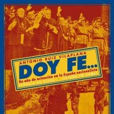 Libros de segunda mano: DOY FE... UN AÑO DE ACTUACIÓN EN LA ESPAÑA NACIONALISTA. ANTONIO RUIZ VILAPLANA.-NUEVO. Lote 255014330