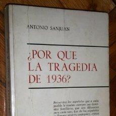 Libros de segunda mano: ¿POR QUÉ LA TRAGEDIA DE 1936? POR ANTONIO SANJUAN CAÑETE DE ED. MEDITERRÁNEO EN MADRID 1974. Lote 194213232