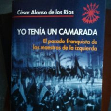 Libros de segunda mano: YO TENÍA UN CAMARADA EL PASADO FRANQUISTA DE LOS MAESTROS DE LA IZQUIERDA CÉSAR ALONSO DE LOS RIOS. Lote 194222515
