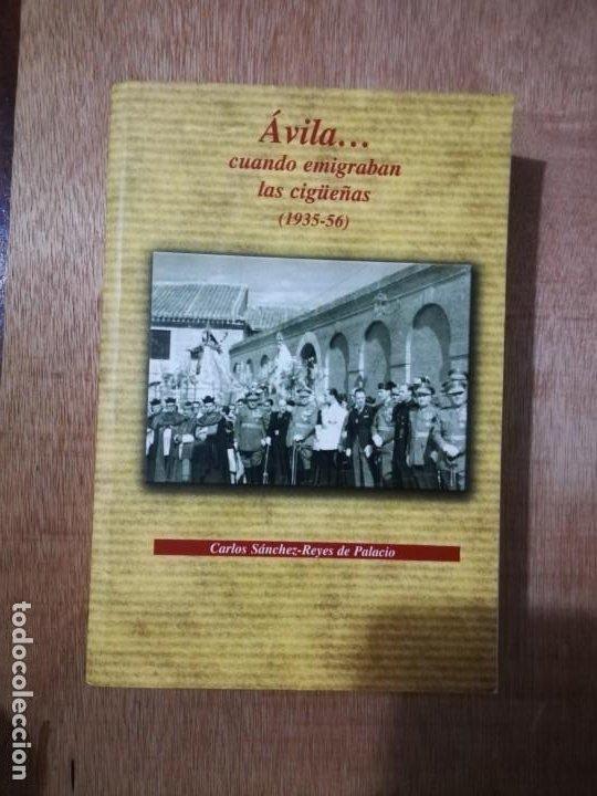 ÁVILA... CUANDO EMIGRABAN LAS CIGÜEÑAS. CARLOS SÁNCHEZ-REYES DE PALACIO (Libros de Segunda Mano - Historia - Guerra Civil Española)