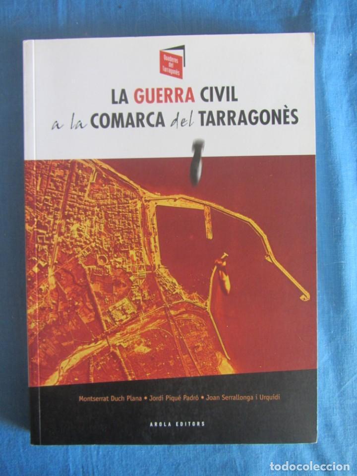 LA GUERRA CIVIL A LA COMARCA DEL TARRAGONÈS. VVAA. ED. AROLA. 1ºED. 2010 (Libros de Segunda Mano - Historia - Guerra Civil Española)