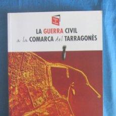 Libros de segunda mano: LA GUERRA CIVIL A LA COMARCA DEL TARRAGONÈS. VVAA. ED. AROLA. 1ºED. 2010. Lote 194239395