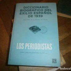 Libros de segunda mano: DICCIONARIO BIOGRÁFICO DEL EXILIO ESPAÑOL DE 1939 PERIODISTAS JUAN CARLOS SÁNCHEZ ILLAN BUEN ESTADO. Lote 194262498