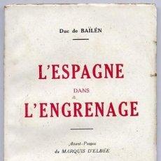 Libros de segunda mano: BAILÉN, DUQUE DE. L'ESPAGNE DANS L'ENGRENAGE. 1937.. Lote 194285218