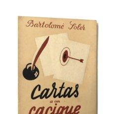 Libros de segunda mano: CARTAS A UN CACIQUE / BARTOLOMÉ SOLER / GUERRA CIVIL / EDICIONES TOLEDO / 1941. Lote 194376717