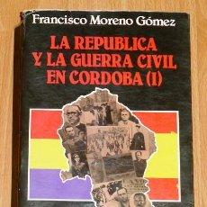 Libros de segunda mano: LA REPÚBLICA Y LA GUERRA CIVIL EN CÓRDOBA (I) / FRANCISCO MORENO GÓMEZ ; PRÓLOGO JUAN ANTONIO LACOMB. Lote 194390408