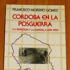 Libros de segunda mano: CÓRDOBA EN LA POSGUERRA : (LA REPRESIÓN Y LA GUERRILLA, 1939-1950) / FRANCISCO MORENO GÓMEZ . Lote 194390586