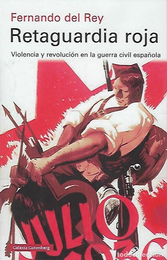 RETAGUARDIA ROJA, DE FERNANDO DEL REY. ED. GALAXIA, 2019. (Libros de Segunda Mano - Historia - Guerra Civil Española)
