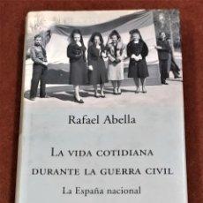 Libros de segunda mano: LA VIDA COTIDIANA DURANTE LA GUERRA CIVIL. LA ESPAÑA NACIONAL. RAFAEL ABELLA. Lote 194534218