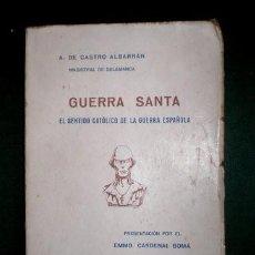 Libros de segunda mano: A. DE CASTRO ALBARRÁN: GUERRA SANTA . EL SENTIDO CATÓLICO DE LA GUERRA ESPAÑOLA. 1938. Lote 194585761