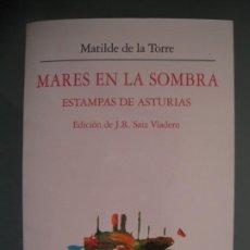 Libros de segunda mano: MARES EN LA SOMBRA ESTAMPAS DE ASTURIAS - MATILDE DE LA TORRE EDICIÓN DE J.R. SAIZ VIADERO. Lote 194592170