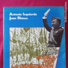 Libros de segunda mano: ELEGÍA POR LA GENERACIÓN PERDIDA. ANTONIO IZQUIERDO Y JUAN BLANCO DYRSA FALANGE FRENTE DE JUVENTUDES. Lote 194597730