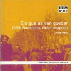 Libros de segunda mano: ELS QUE ES VAN QUEDAR. 1939. BARCELONA, CIUTAT OCUPADA, JAUME FABRE. Lote 194624112