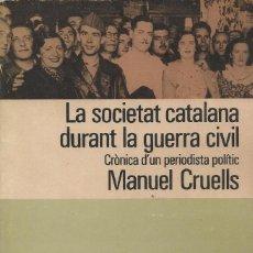 Libros de segunda mano: LA SOCIETAT CATALANA DURANT LA GUERRA CIVIL, MANUEL CRUELLS. Lote 194624631