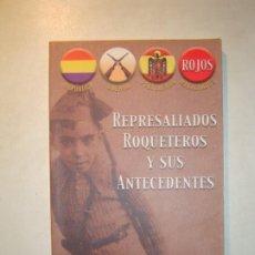 Libros de segunda mano: REPRESALIADOS ROQUETEROS Y SUS ANTECEDENTES - ANTONIO RUIZ LÓPEZ - 2006 ALMERÍA - 1000 EJEMPLARES. Lote 194634661