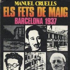 Libros de segunda mano: ELS FETS DE MAIG. BARCELONA 1937, MANUEL CRUELLS. Lote 194746065