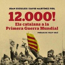 Libros de segunda mano: 12.000 ELS CATALANS A LA PRIMERA GUERRA MUNDIAL - JOAN ESCULIES SERRAT - ARA LLIBRES - SÈRIE H. Lote 194858185