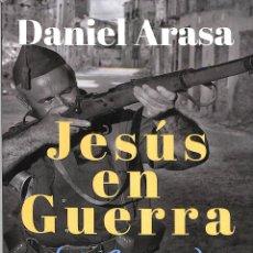 Libros de segunda mano: JESÚS EN GUERRA (1936-1939) - DANIEL ARASA - AUTOR EDITOR GUERRA CIVIL HISTORIA. Lote 194858538