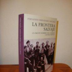 Libros de segunda mano: LA FRONTERA SALVAJE. UN FRENTE SOMBRÍO DEL COMBATE CONTRA FRANCO - FERNANDO HERNÁNDEZ SÁNCHEZ. Lote 194900438