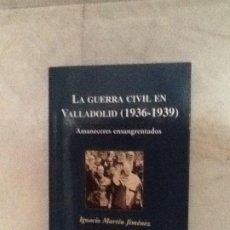 Libros de segunda mano: LA GUERRA CIVIL EN VALLADOLID (1936-1939). AMANECERES ENSANGRENTADOS. IGNACIO MARTÍN JIMÉNEZ.. Lote 194920827