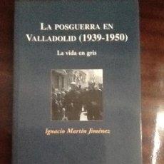 Libros de segunda mano: LA POSGUERRA EN VALLADOLID (1939-1950). LA VIDA EN GRIS. IGNACIO MARTÍN JIMÉNEZ. E. AMBITO. Lote 194921211