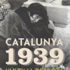 Libros de segunda mano: CATALUNYA 1939. L'ÚLTIMA DERROTA, QUERALT SOLÉ. Lote 194953042