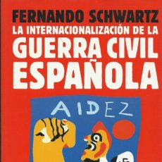 Libros de segunda mano: LA INTERNACIONALIZACIÓN DE LA GUERRA CIVIL ESPAÑOLA, FERNANDO SCHWARTZ. Lote 194953343