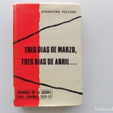 Libros de segunda mano: LIBRERIA GHOTICA. SEBASTIÁN PELEGRÍ. TRES DIAS DE MARZO, TRES DIAS DE ABRIL... 1971.. Lote 194978483